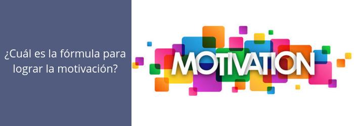 ¿Cuál es la fórmula para lograr la motivación?