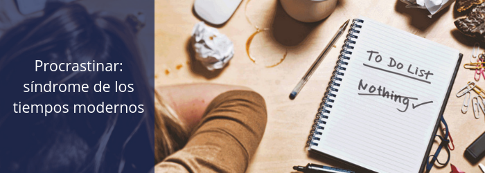 Procrastinar, el síndrome de los tiempos modernos